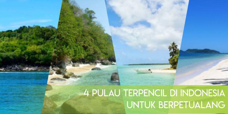 4 Pulau Terpencil Di Indonesia yang Cocok Untuk Berpetualang