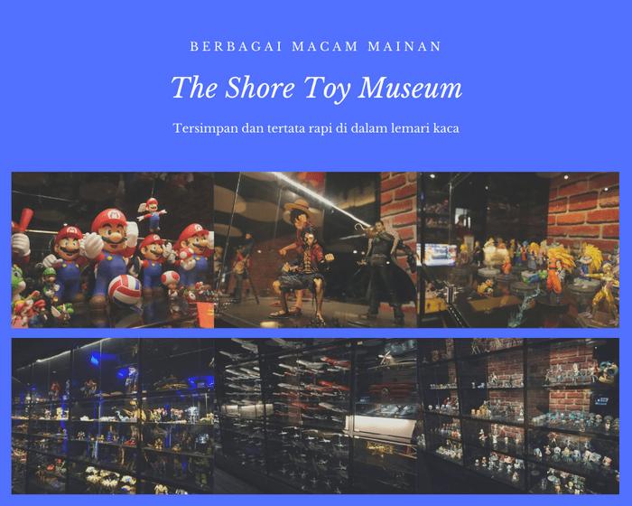 The Shore Toy Museum, Tempat Wisata di Melaka yang Bikin Iri
