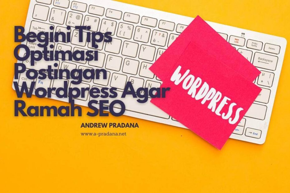 Begini Tips Optimasi Postingan Wordpress Agar Ramah SEO