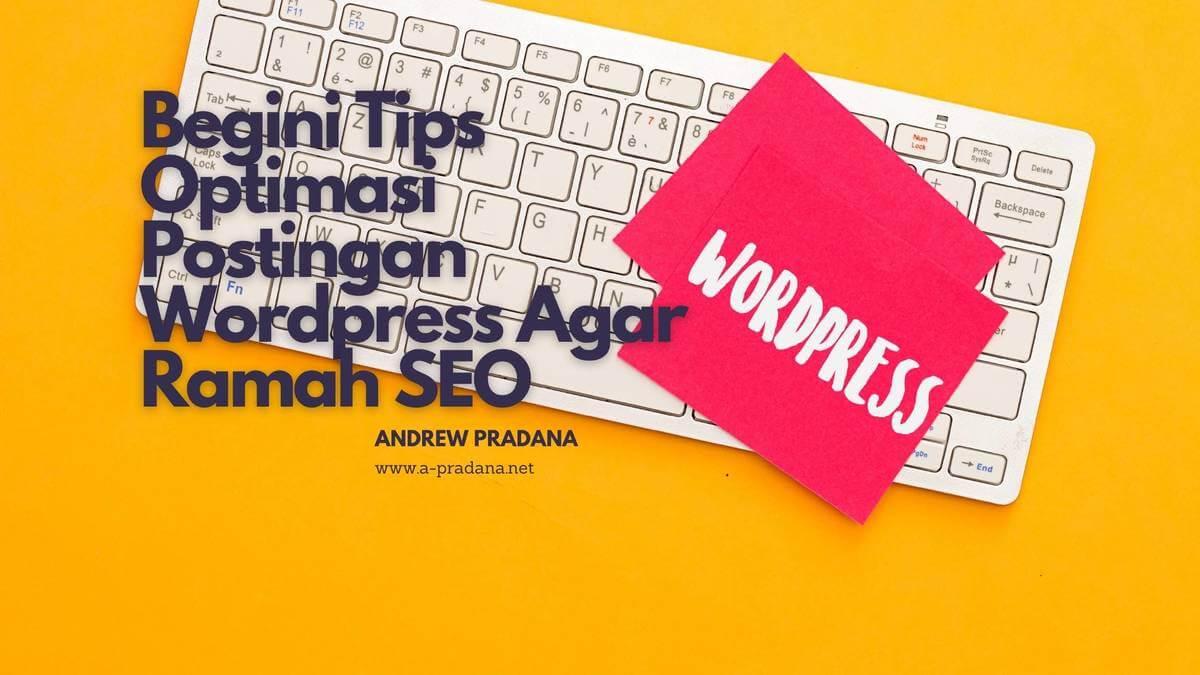 Begini Tips Optimasi Postingan Wordpress Agar Ramah SEO