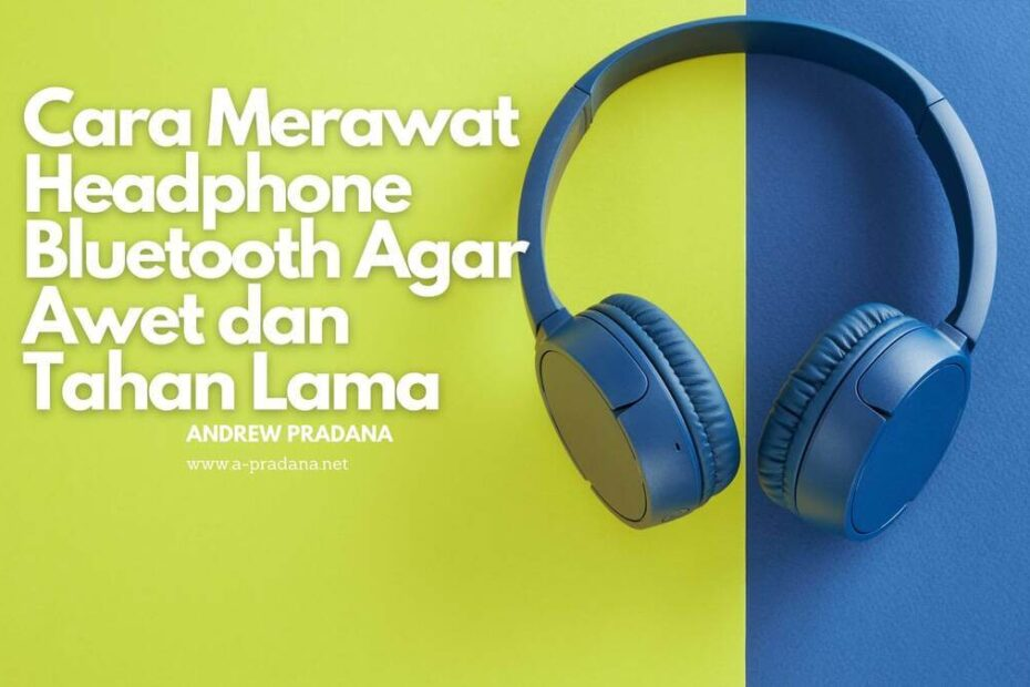 cara merawat headphone bluetooth