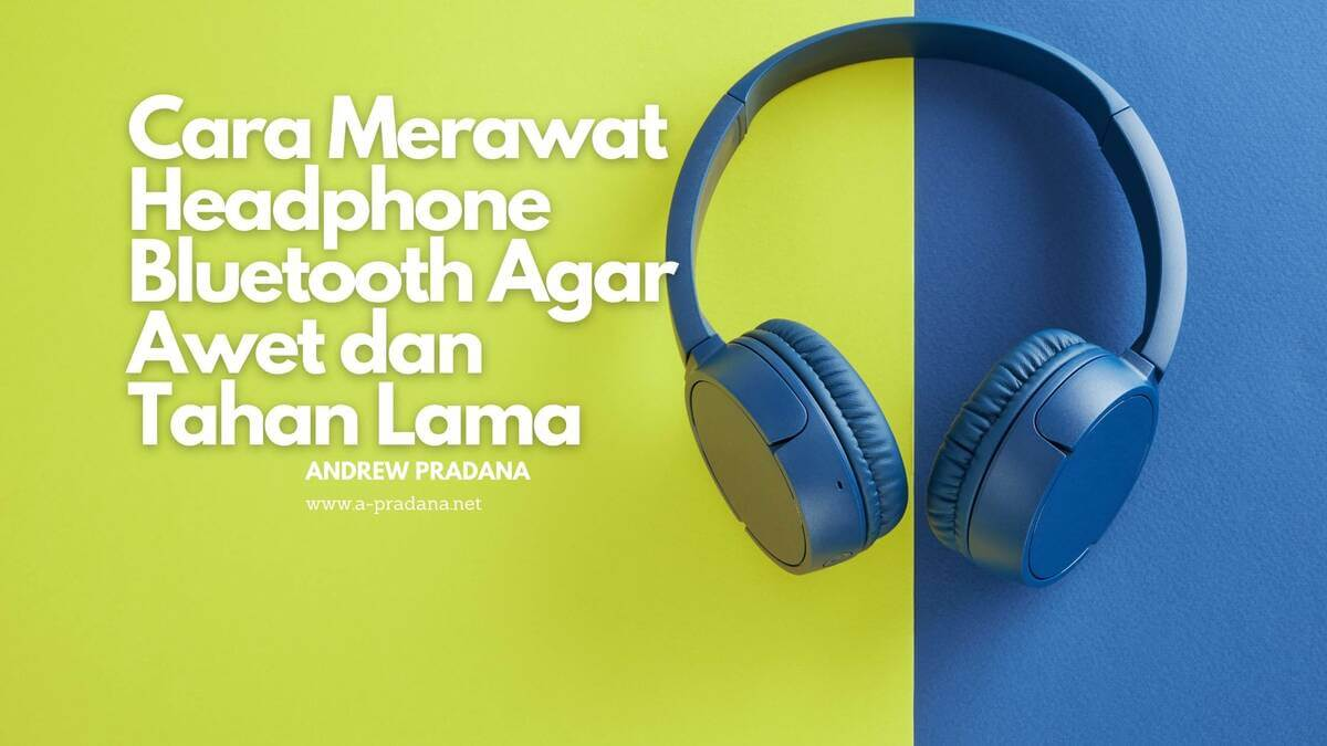 cara merawat headphone bluetooth