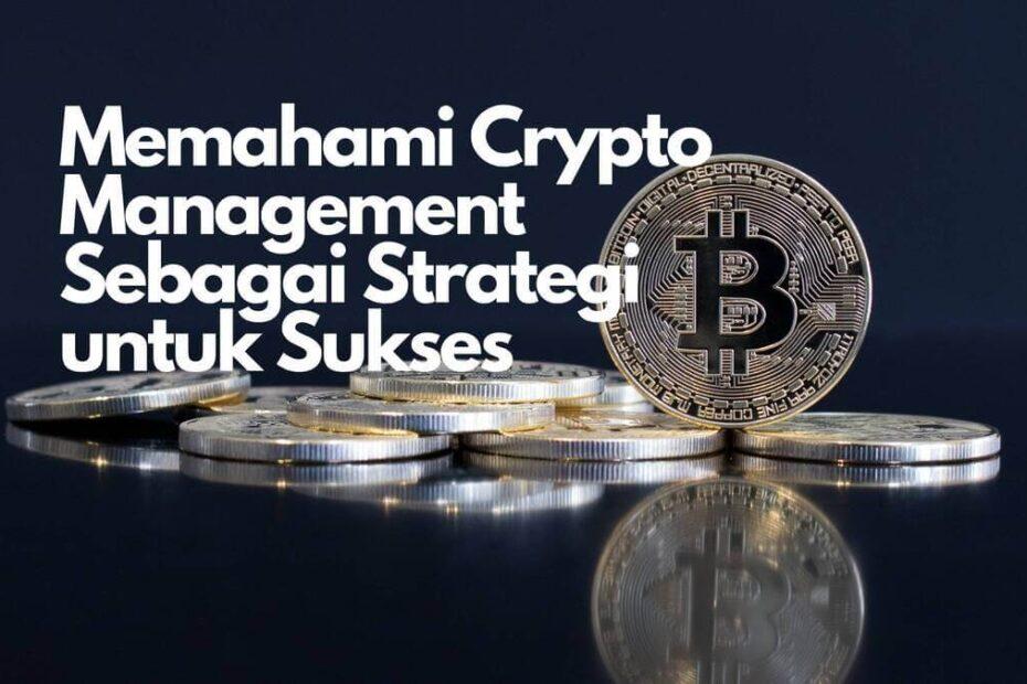 Memahami Crypto Management Sebagai Strategi untuk Sukses