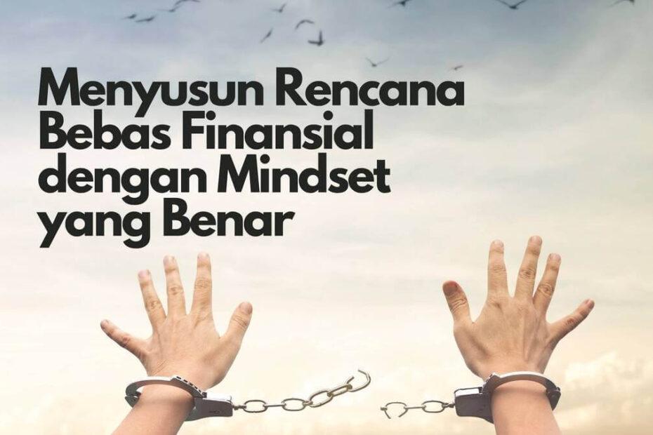Menyusun Rencana Bebas Finansial dengan Mindset yang Benar
