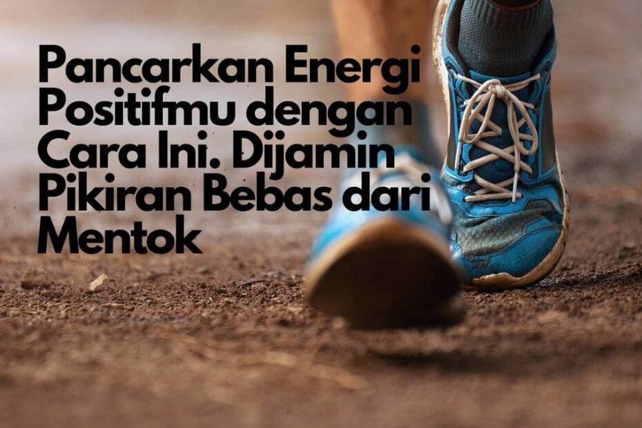 Pancarkan Energi Positifmu dengan Cara Ini. Dijamin Pikiran Bebas dari Mentok