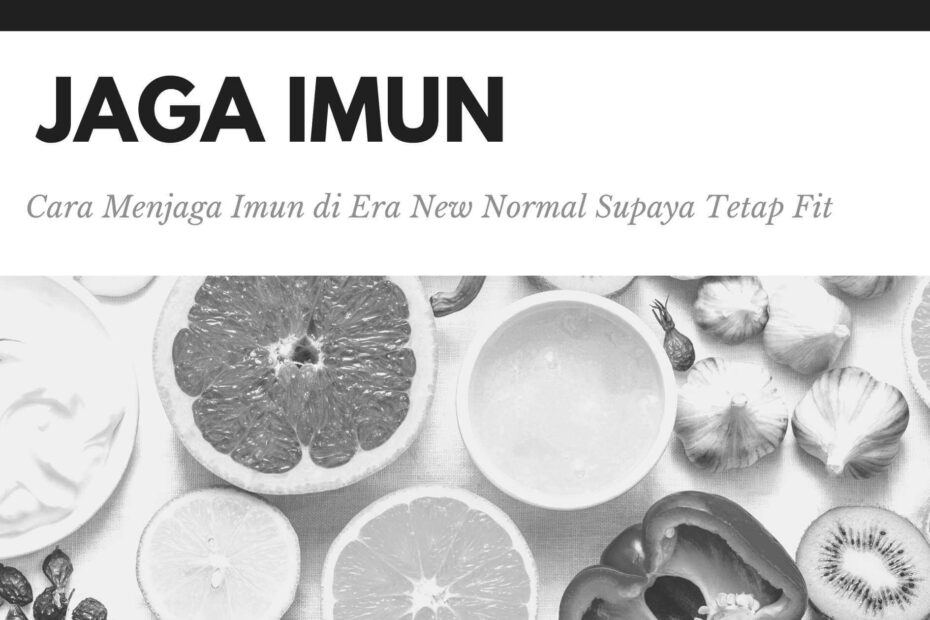 Ikuti Cara Menjaga Imun di Era New Normal Supaya Tetap Fit