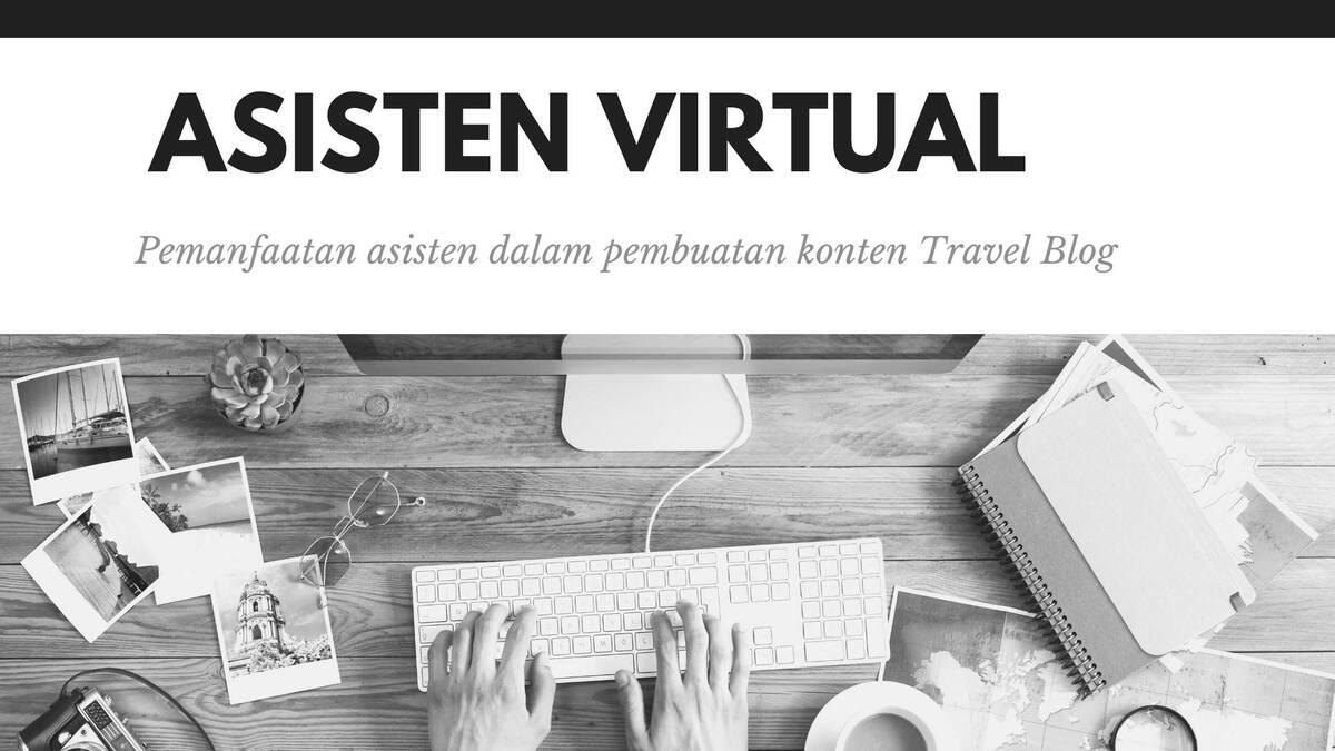 Pemanfaatan Asisten Virtual dalam Pembuatan Konten Travel Blog